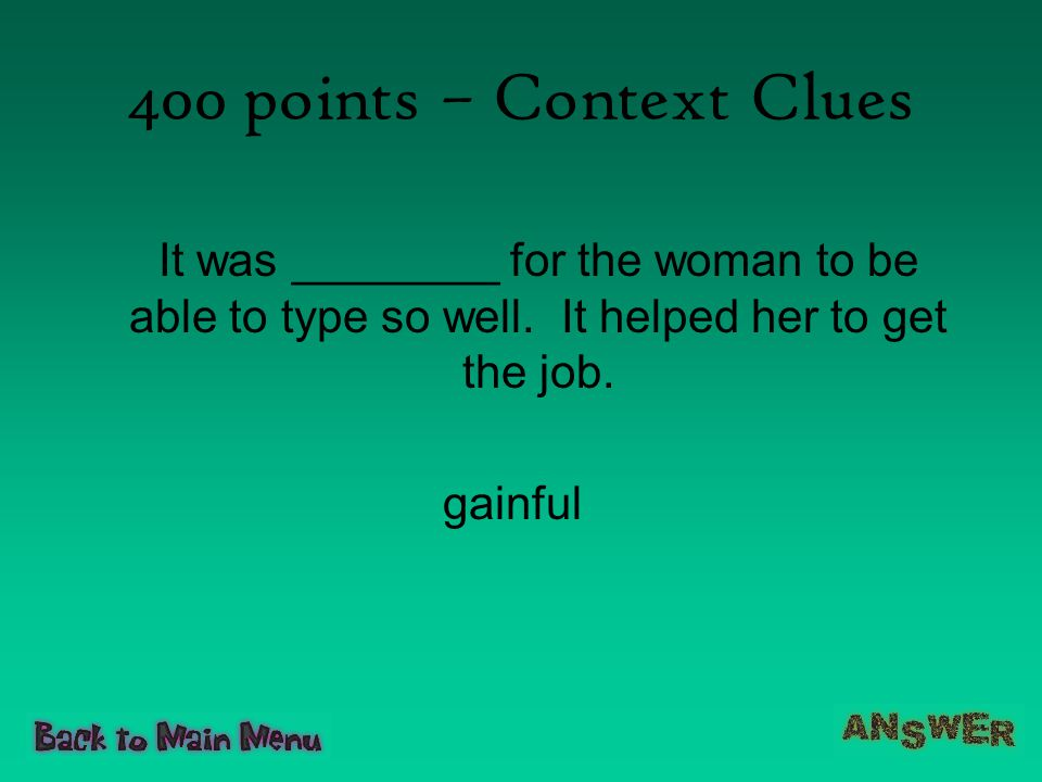 400 points – Context Clues It was ________ for the woman to be able to type so well. It helped her to get the job.