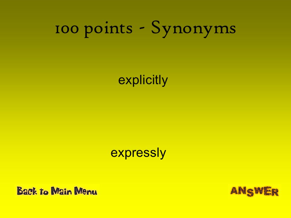 100 points - Synonyms explicitly expressly