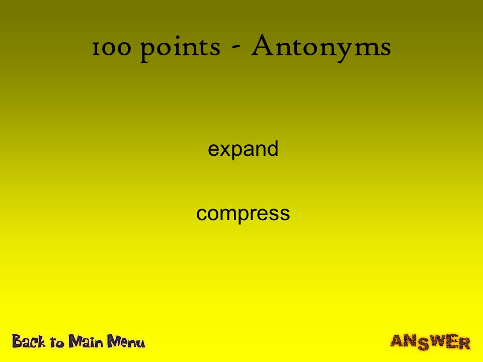 100 points - Antonyms expand compress