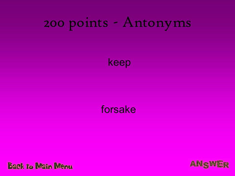 200 points - Antonyms keep forsake