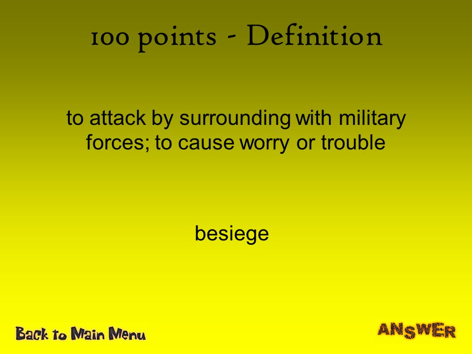 100 points - Definition to attack by surrounding with military forces; to cause worry or trouble.