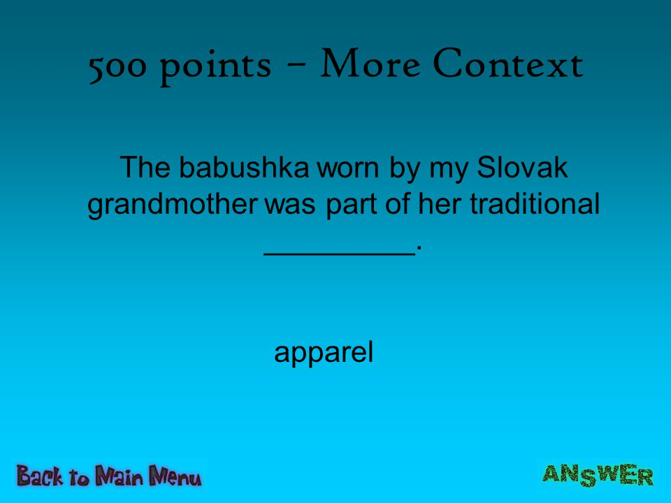 500 points – More Context The babushka worn by my Slovak grandmother was part of her traditional _________.