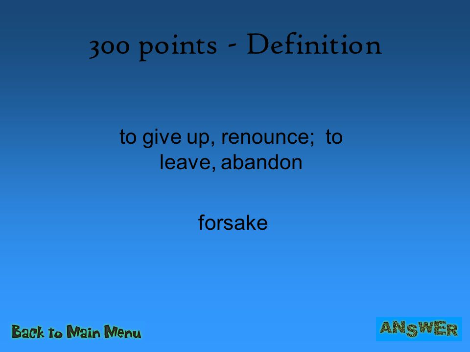 to give up, renounce; to leave, abandon