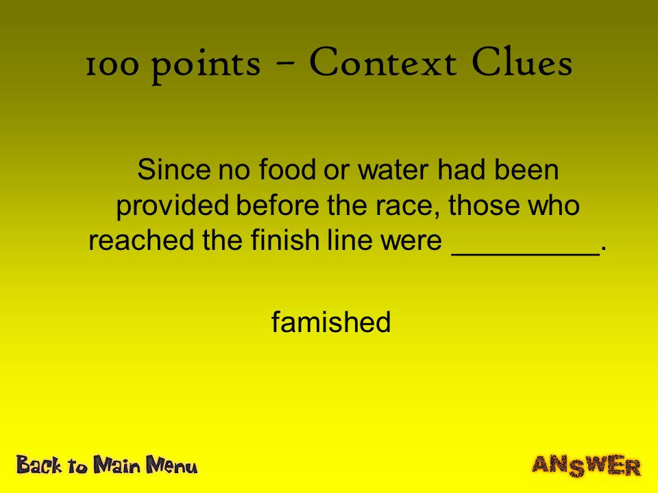 100 points – Context Clues Since no food or water had been provided before the race, those who reached the finish line were _________.