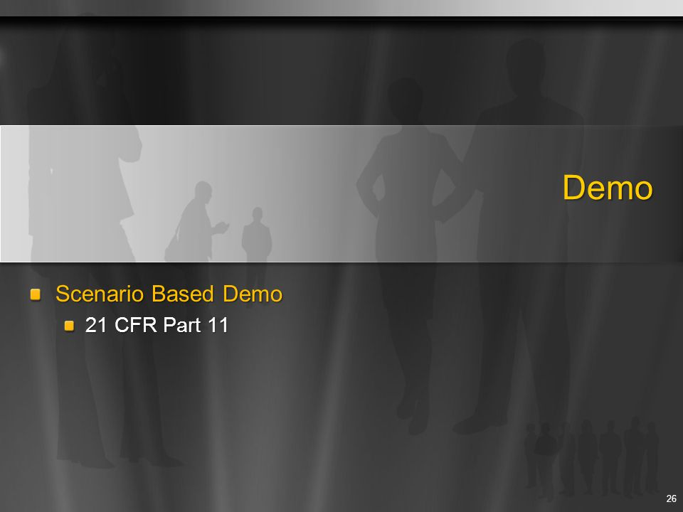 Demo Scenario Based Demo 21 CFR Part 11 DEMO: Duration: 10-15 min