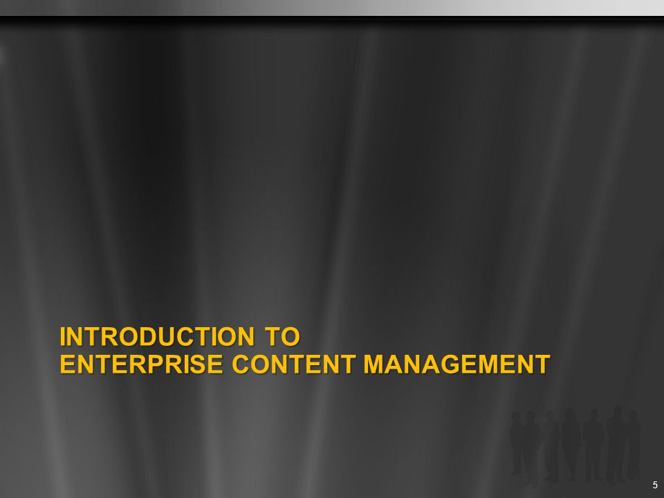 Introduction TO ENTERPRISE CONTENT MANAGEMENT