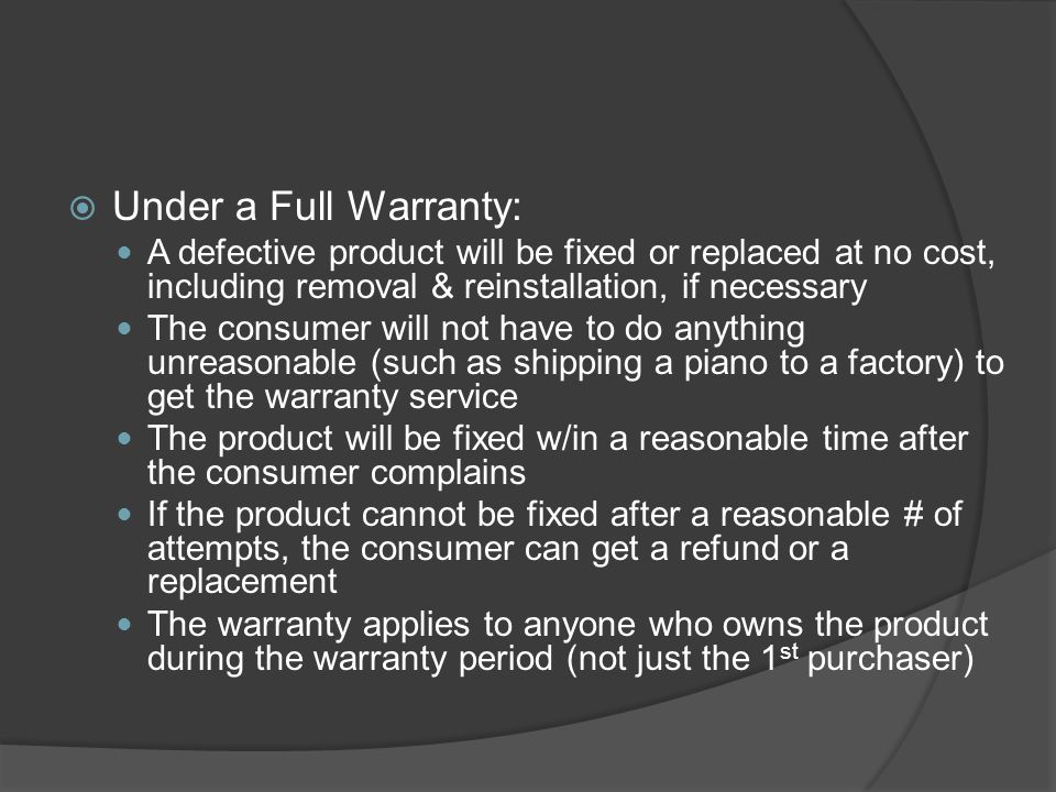 Under a Full Warranty: A defective product will be fixed or replaced at no cost, including removal & reinstallation, if necessary.