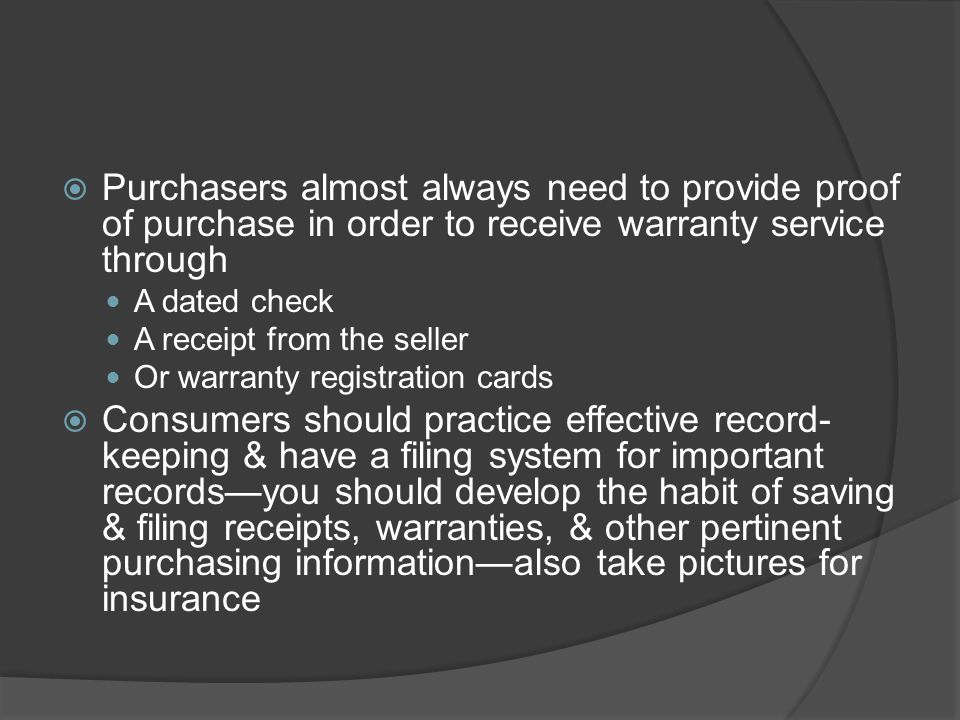 Purchasers almost always need to provide proof of purchase in order to receive warranty service through