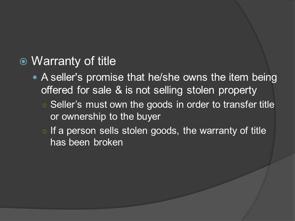 Warranty of title A seller s promise that he/she owns the item being offered for sale & is not selling stolen property.