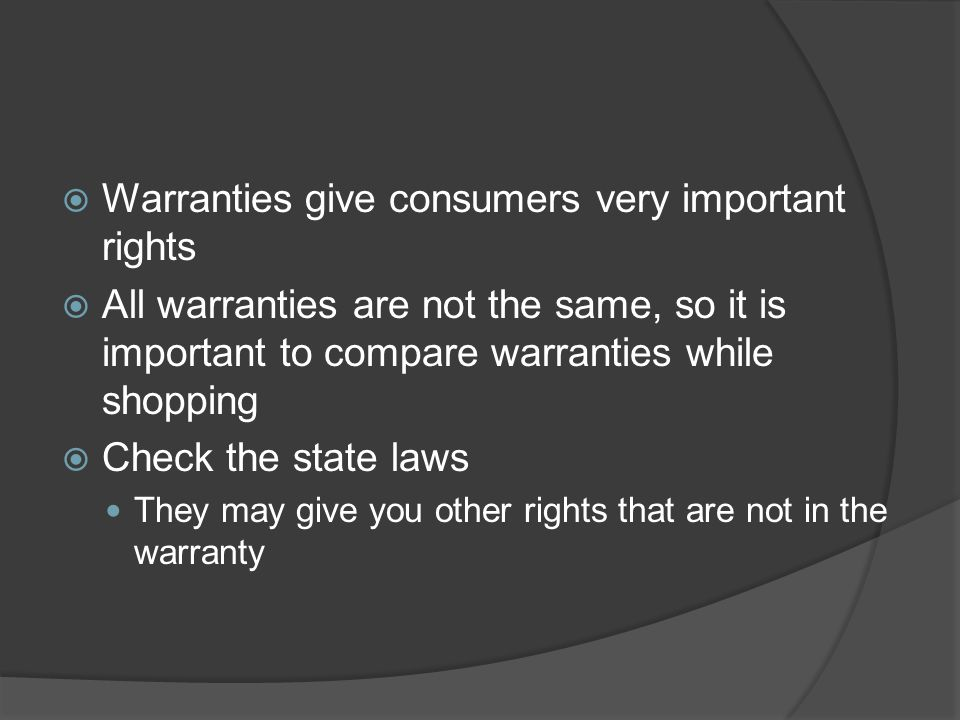 Warranties give consumers very important rights