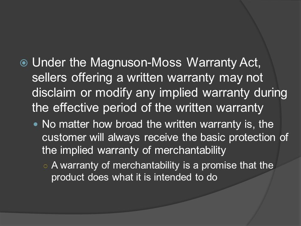 Under the Magnuson-Moss Warranty Act, sellers offering a written warranty may not disclaim or modify any implied warranty during the effective period of the written warranty