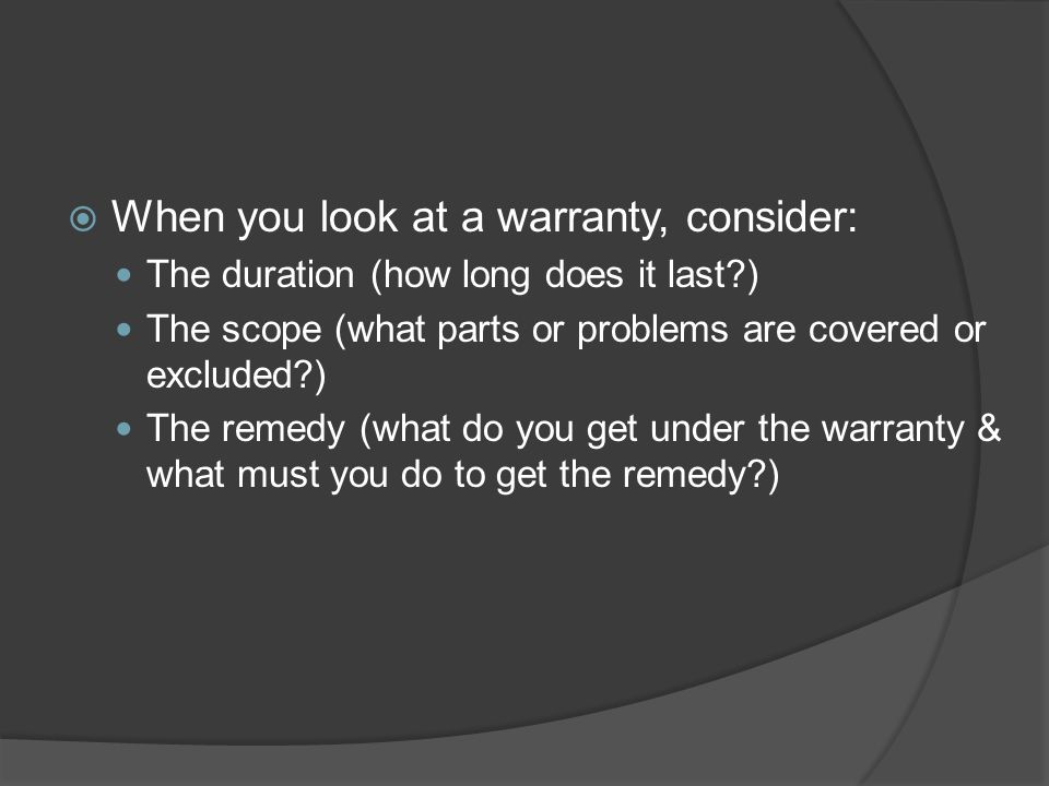 When you look at a warranty, consider: