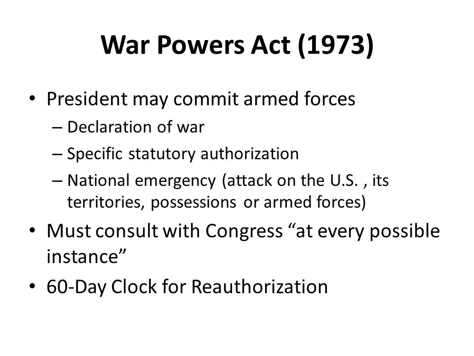 War Powers Act (1973) President may commit armed forces