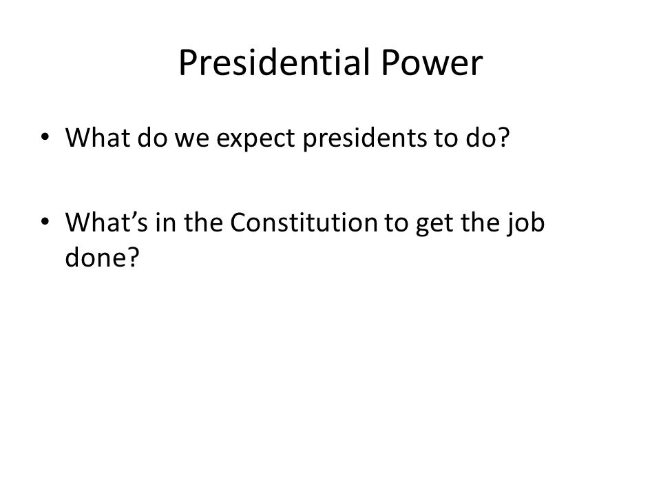 Presidential Power What do we expect presidents to do