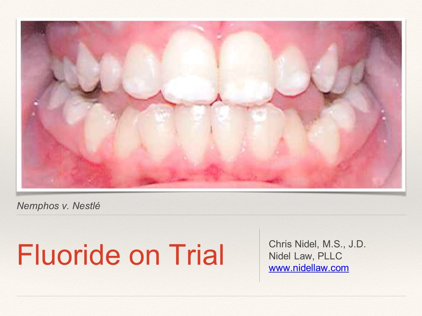 Fluoride on Trial Nemphos v. Nestlé Chris Nidel, M.S., J.D.