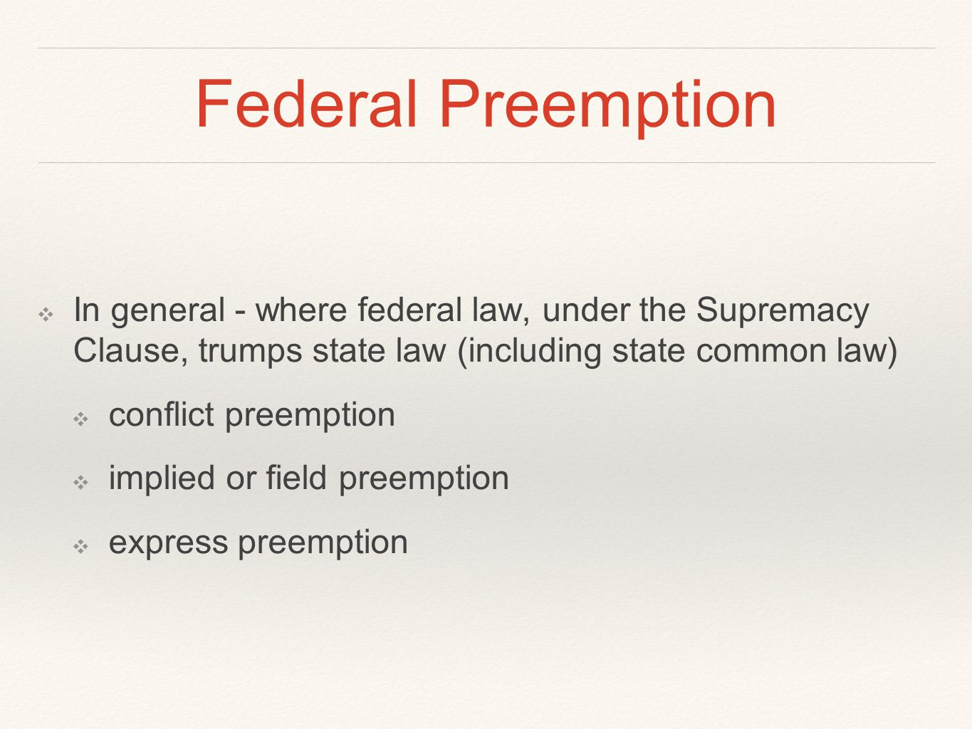 Federal Preemption In general - where federal law, under the Supremacy Clause, trumps state law (including state common law)
