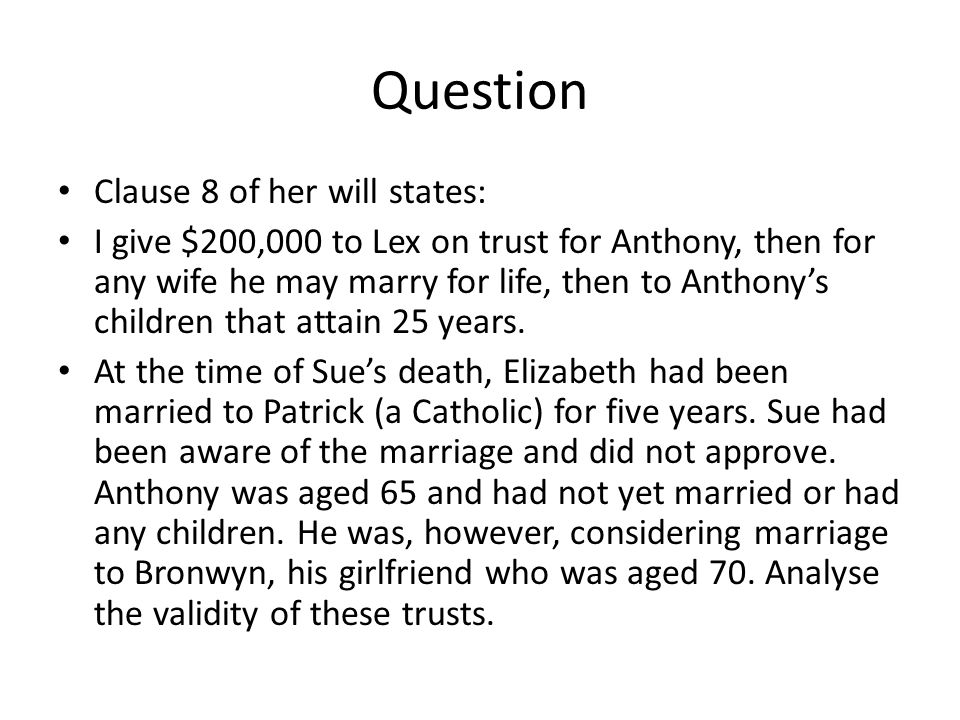 Question Clause 8 of her will states: