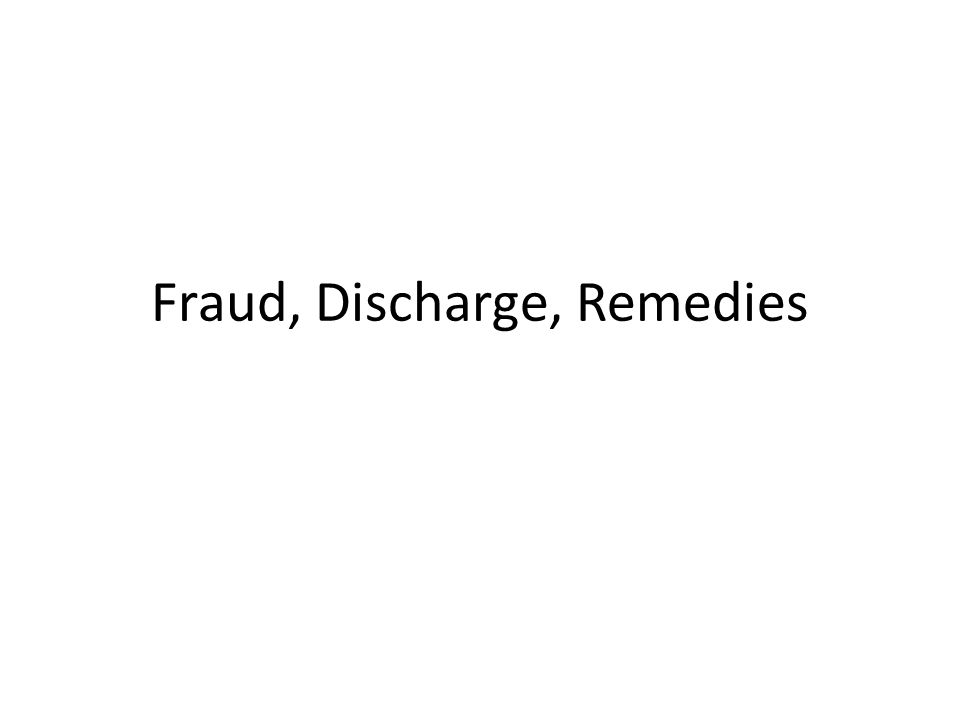 Fraud, Discharge, Remedies