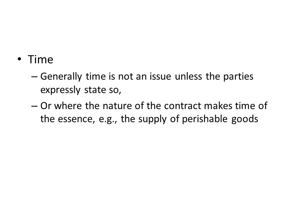 Time Generally time is not an issue unless the parties expressly state so,