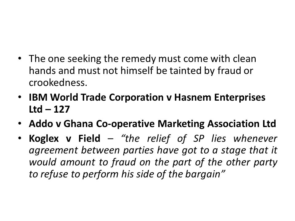 The one seeking the remedy must come with clean hands and must not himself be tainted by fraud or crookedness.
