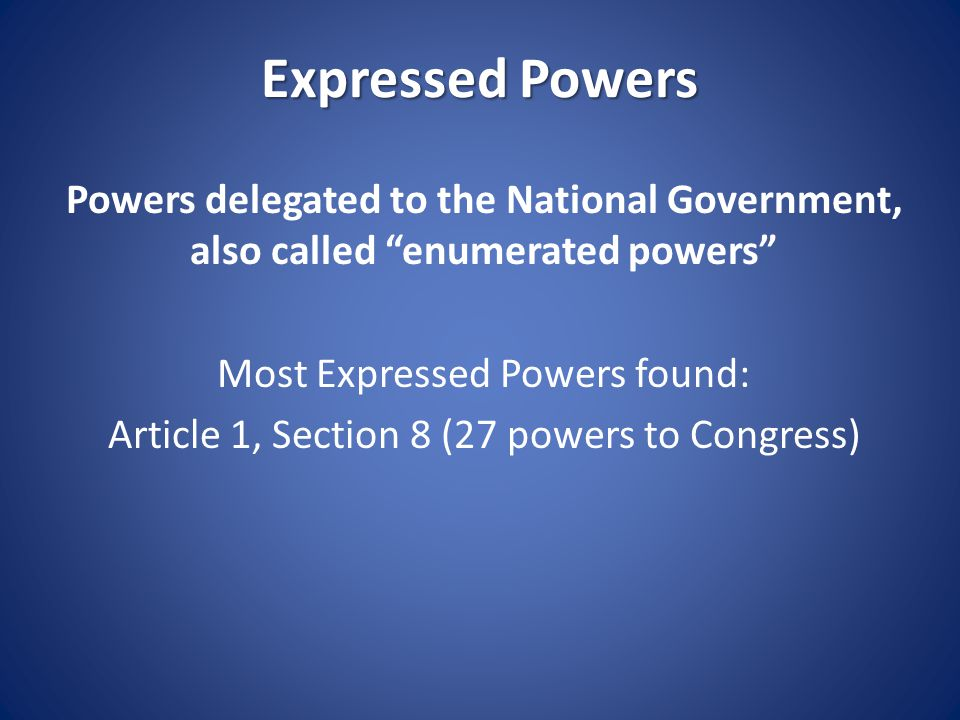 Expressed Powers Powers delegated to the National Government, also called enumerated powers Most Expressed Powers found: