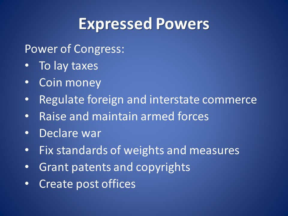 Expressed Powers Power of Congress: To lay taxes Coin money