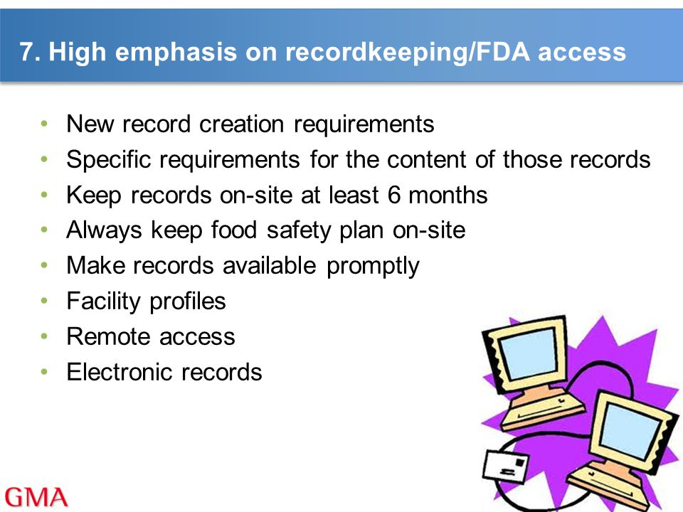 7. High emphasis on recordkeeping/FDA access