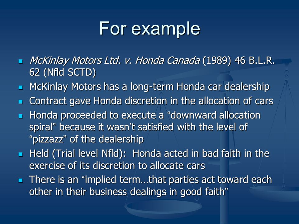 For example McKinlay Motors Ltd. v. Honda Canada (1989) 46 B.L.R. 62 (Nfld SCTD) McKinlay Motors has a long-term Honda car dealership.