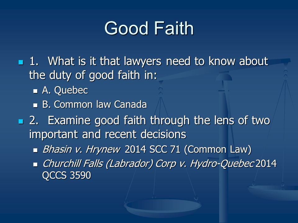 Good Faith 1. What is it that lawyers need to know about the duty of good faith in: A. Quebec. B. Common law Canada.