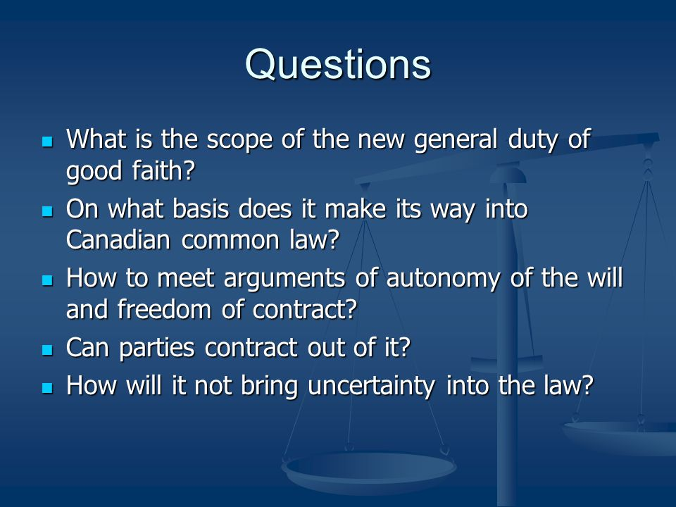 Questions What is the scope of the new general duty of good faith