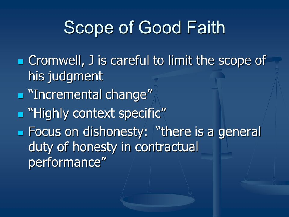 Scope of Good Faith Cromwell, J is careful to limit the scope of his judgment. Incremental change