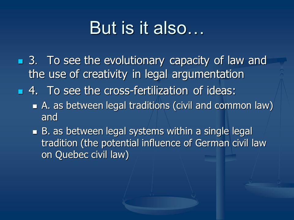 But is it also… 3. To see the evolutionary capacity of law and the use of creativity in legal argumentation.