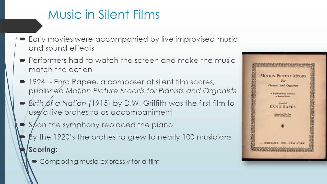 Music in Silent Films Early movies were accompanied by live improvised music and sound effects.