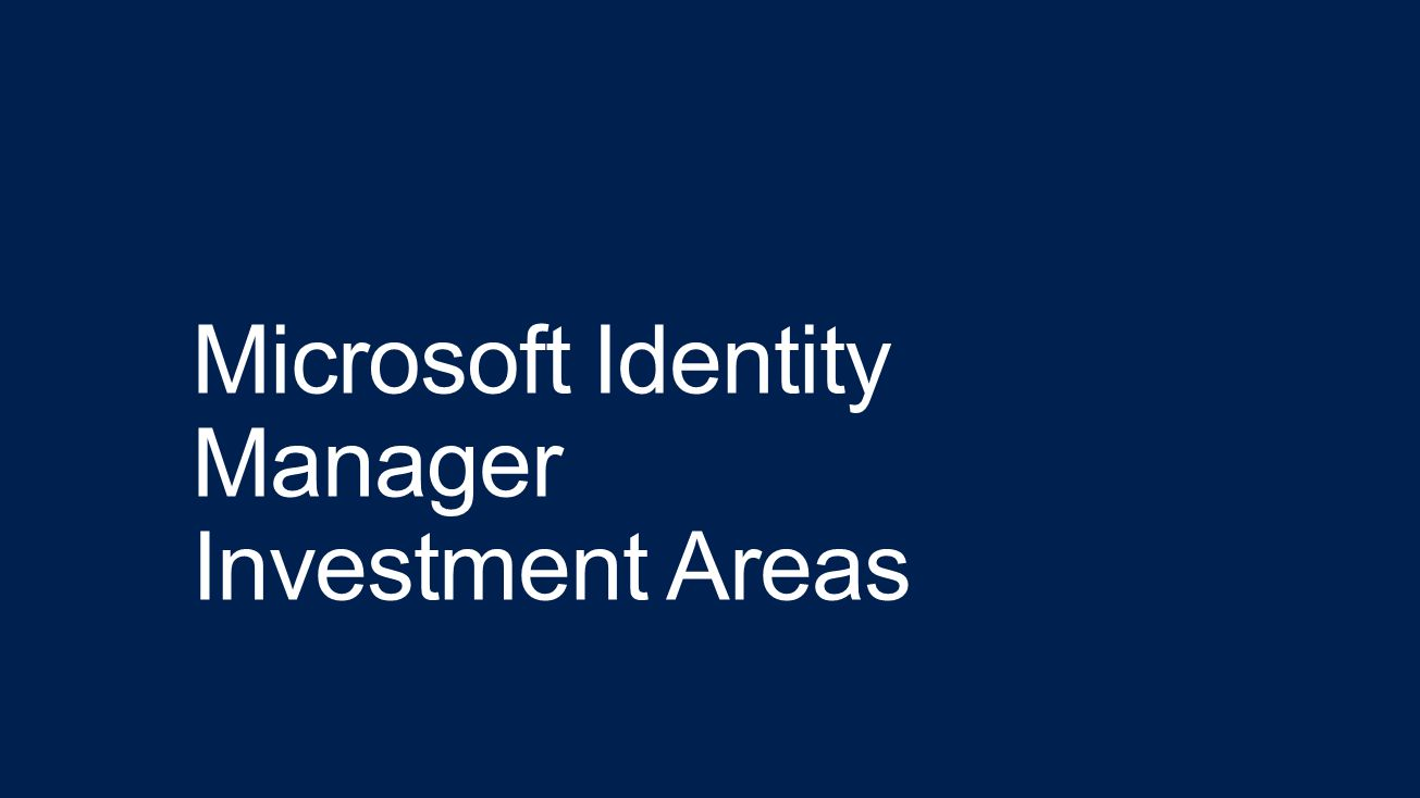 Microsoft Identity Manager Investment Areas