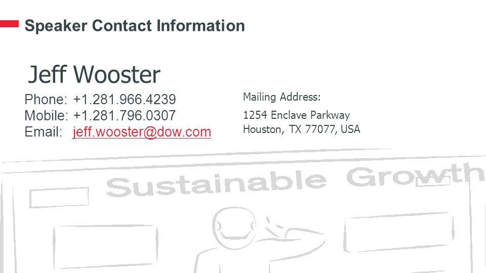 Speaker Contact Information Jeff Wooster. Phone: +1.281.966.4239 Mobile: +1.281.796.0307 Email: jeff.wooster@dow.com.