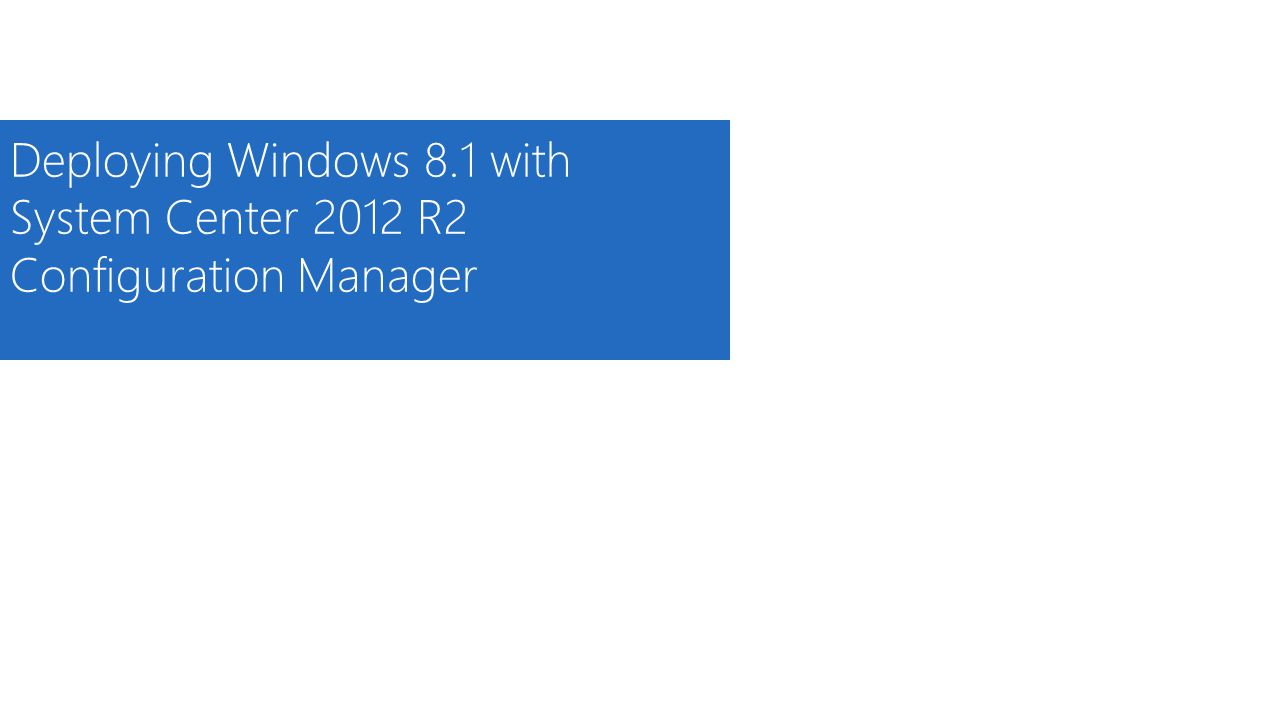 Deploying Windows 8.1 with System Center 2012 R2 Configuration Manager