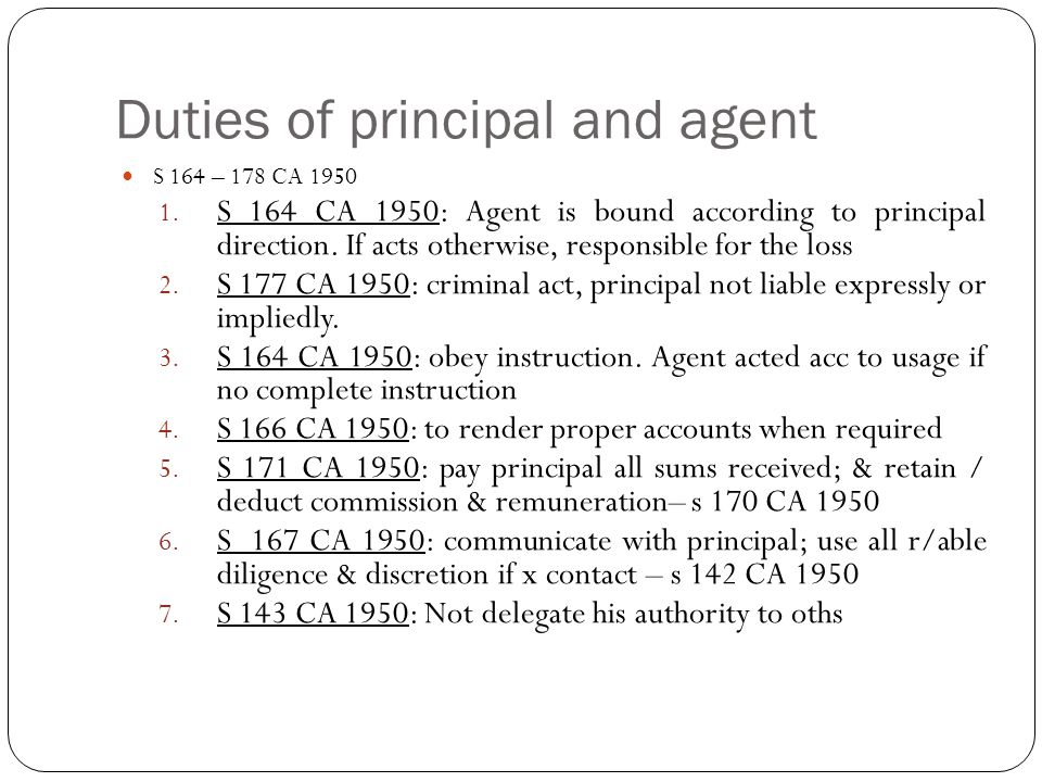 duties between agent and principal The relationship of principal and agent must exist between the  does not pertain to the duties of the agent,  duties, and liabilities between principal and.