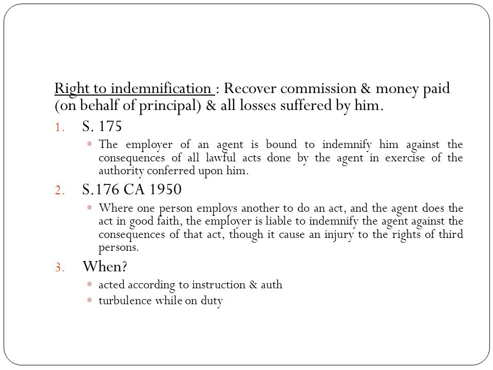 Right to indemnification : Recover commission & money paid (on behalf of principal) & all losses suffered by him.