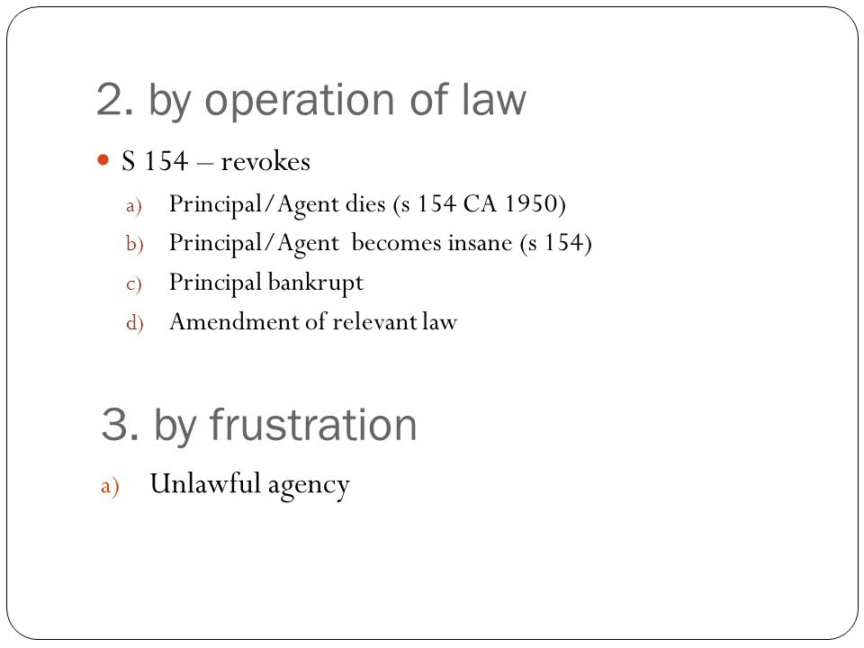 2. by operation of law 3. by frustration S 154 – revokes