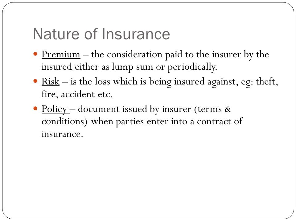 Nature of Insurance Premium – the consideration paid to the insurer by the insured either as lump sum or periodically.