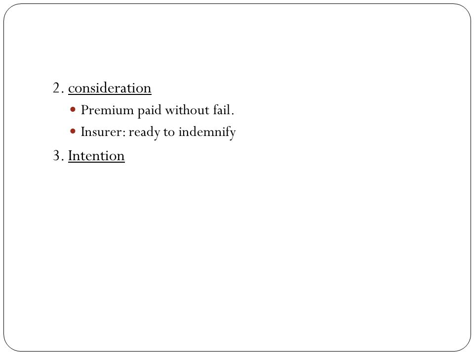 2. consideration 3. Intention Premium paid without fail.