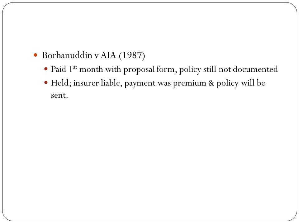 Borhanuddin v AIA (1987) Paid 1st month with proposal form, policy still not documented.