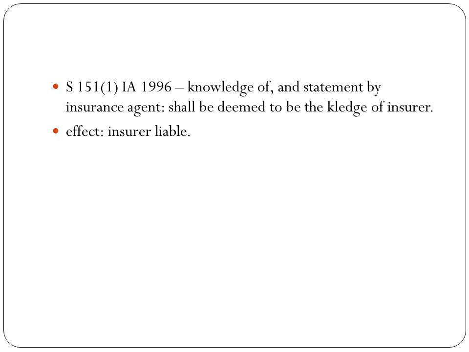 S 151(1) IA 1996 – knowledge of, and statement by insurance agent: shall be deemed to be the kledge of insurer.