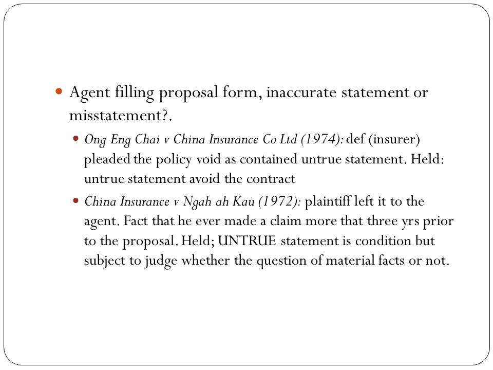Agent filling proposal form, inaccurate statement or misstatement .