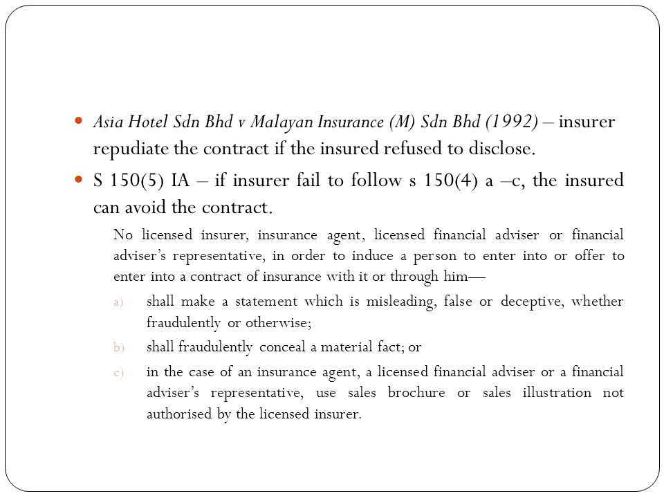 Asia Hotel Sdn Bhd v Malayan Insurance (M) Sdn Bhd (1992) – insurer repudiate the contract if the insured refused to disclose.