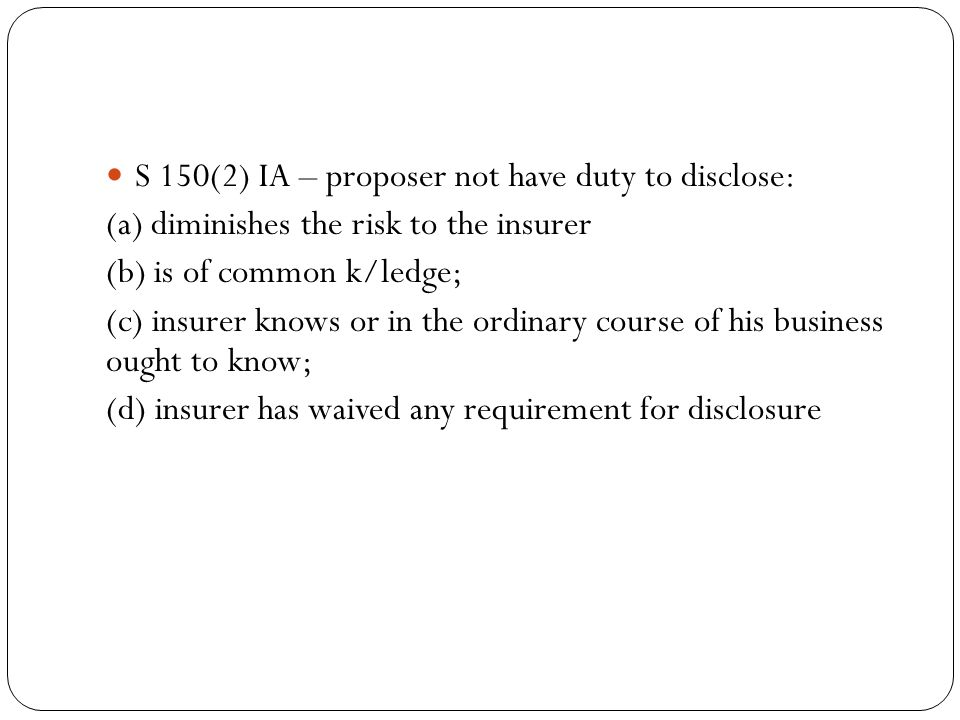 S 150(2) IA – proposer not have duty to disclose: