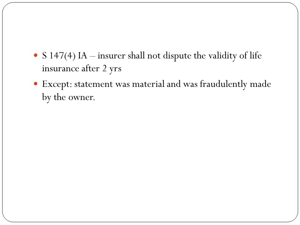 S 147(4) IA – insurer shall not dispute the validity of life insurance after 2 yrs