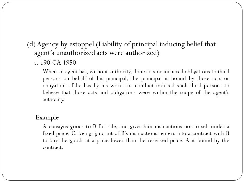 (d) Agency by estoppel (Liability of principal inducing belief that agent's unauthorized acts were authorized)