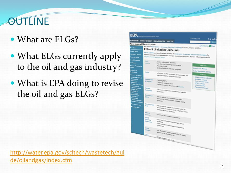 Outline What are ELGs What ELGs currently apply to the oil and gas industry What is EPA doing to revise the oil and gas ELGs