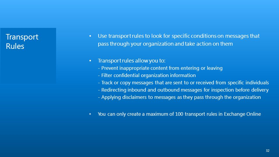 Transport Rules Use transport rules to look for specific conditions on messages that pass through your organization and take action on them.